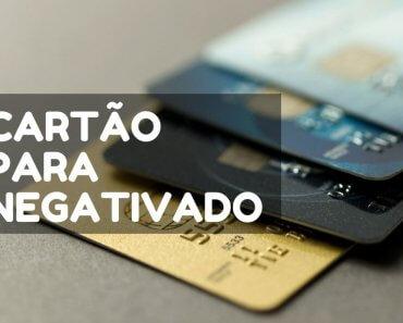 Cartão para Negativado - Como Solicitar!